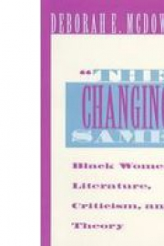 """The Changing Same"": Black Women's Literature, Criticism, and Theory"