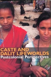 Caste and Dalit Lifeworlds: Postcolonial Perspectives