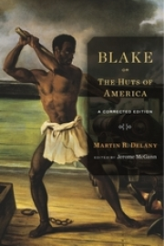 Martin Delany. Blake; or The Huts of America
