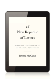 A New Republic of Letters: Humanities Scholarship in an Age of Digital Reproduction