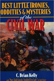 Best Little Ironies, Oddities and Mysteries of the Civil War