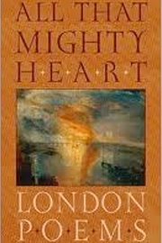 All That Mighty Heart: London Poems
